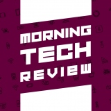 Morning Tech Review